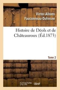 Victor-Albans Fauconneau-Dufresne - Histoire de Déols et de Châteauroux Tome 2.