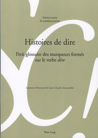 Laurence Rouanne et Jean-Claude Anscombre - Histoire de dire - Petit glossaire des marqueurs formés sur le verbe dire.