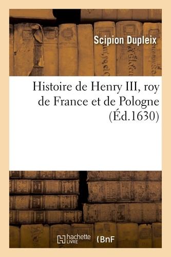 Scipion Dupleix - Histoire de Henry III, roy de France et de Pologne.