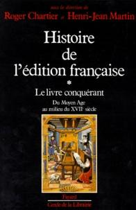 Henri-Jean Martin et Roger Chartier - Histoire de l'édition française. - Tome 1, Le livre conquérant, Du Moyen Age au milieu du XVIIème siècle.