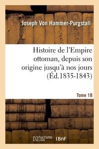 Joseph Von Hammer-Purgstall - Histoire de l'Empire ottoman, depuis son origine jusqu'à nos jours. Tome 18 (Éd.1835-1843).