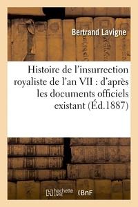 Lavigne - Histoire de l'insurrection royaliste de l'an VII : d'après les documents officiels existant.