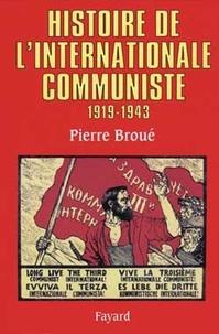 Pierre Broué - Histoire de l'Internationale communiste 1919-1943.