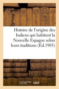 Désiré Charnay - Histoire de l'origine des Indiens qui habitent la Nouvelle Espagne selon leurs traditions.