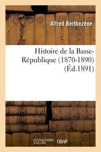 Alfred Berthezène - Histoire de la Basse-République 1870-1890.