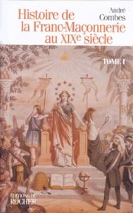 André Combes - Histoire de la Franc-maçonnerie au XIXe siècle - Tome 1.