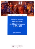 Jean Kerhervé - Histoire de la France - La naissance de l'État moderne, 1180-1492.