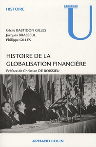 Cécile Bastidon Gilles et Jacques Brasseul - Histoire de la globalisation financière - Essor, crises et perspectives des marchés financiers internationaux.