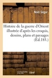 Segur - Histoire de la guerre d'Orient illustrée d'après les croquis, dessins, plans et paysages pris.