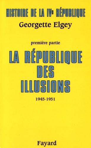 Histoire de la IVe République. Tome 1, La République des illusions (1945-1951)