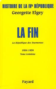 Georgette Elgey - Histoire de la IVe République - Tome 5, La République des tourmentes (1954-1959) Tome 3, La fin.