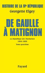 Georgette Elgey - Histoire de la IVe République - Tome 6, La Républiqe des Tourmentes (1954-1959) Tome 4, De Gaulle à Matignon (Juin 1958-Janvier 1959).