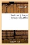 Emile Littré - Histoire de la langue française (Éd.1863).