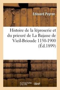 Edouard Peyron - Histoire de la léproserie et du prieuré de La Bajasse de Vieil-Brioude 1150-1900.