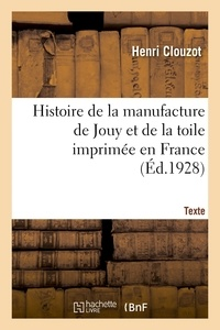 Henri Clouzot - Histoire de la manufacture de jouy et de la toile imprimee en france. texte.