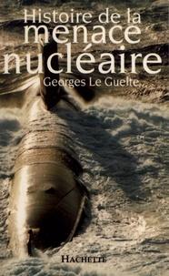 Georges Le Guelte - Histoire de la menace nucléaire.