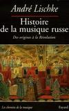 André Lischke - Histoire de la musique russe - Des origines à la Révolution.
