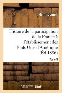 Henri Doniol - Histoire de la participation de la France à l'établissement des États-Unis d'Amérique T. 5.