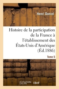 Henri Doniol - Histoire de la participation de la France à l'établissement des États-Unis d'Amérique T. 5, suppl..