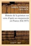 Lasteyrie ferdinand De - Histoire de la peinture sur verre d'après ses monuments en France.