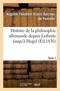 Auguste Théodore Hilaire Barchou de Penhoën - Histoire de la philosophie allemande depuis Leïbnitz jusqu'à Hegel. Tome 1.