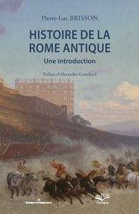 Pierre-Luc Brisson - Histoire de la Rome antique - Une introduction.