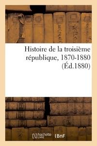 Alfred Berthezène - Histoire de la troisième république, 1870-1880.