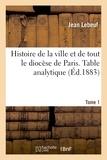 Jean Lebeuf - Histoire de la ville et de tout le diocèse de Paris. Table analytique. Tome 1.