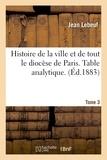 Jean Lebeuf - Histoire de la ville et de tout le diocèse de Paris. Table analytique. Tome 3.