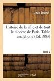 Jean Lebeuf - Histoire de la ville et de tout le diocèse de Paris. Table analytique. Tome 2.