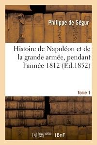 Philippe de Ségur - Histoire de Napoléon et de la grande armée, pendant l'année 1812. Edition 16,Tome 1.