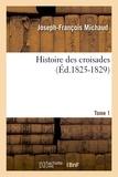 Joseph-François Michaud - Histoire des croisades. Tome 1 (Éd.1825-1829).