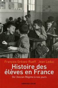 Jean Leduc et François Grèzes-Rueff - Histoire des élèves en France - De l'Ancien Régime à nos jours.