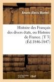 Amans-Alexis Monteil - Histoire des Français des divers états, ou Histoire de France. [T 3  (Éd.1846-1847).