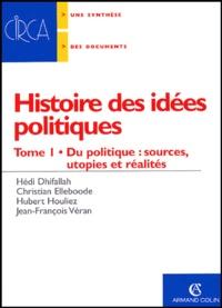 Hedi Dhifallah et Christian Elleboode - Histoire des idées politiques - Tome 1, Du politique : sources, utopies et réalités.