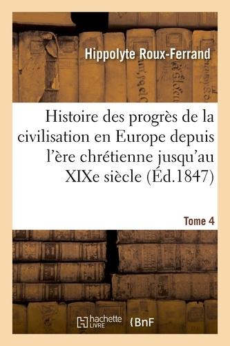 Hachette BNF - Histoire des progrès de la civilisation en Europe de l'ère chrétienne jusqu'au XIXe siècle. Tome 4.