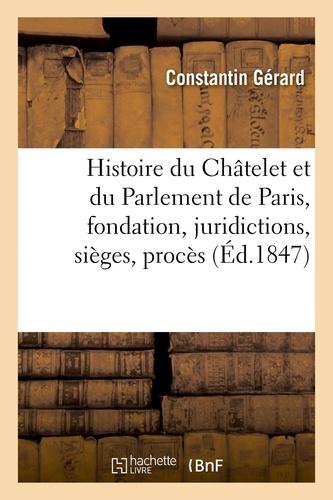 Gérard - Histoire du Châtelet et du Parlement de Paris : leur fondation, leurs juridictions, sièges,.