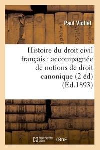Paul Viollet - Histoire du droit civil français : accompagnée de notions de droit canonique (2 éd) (Éd.1893).