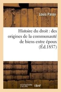 Louis Passy - Histoire du droit : des origines de la communauté de biens entre époux.