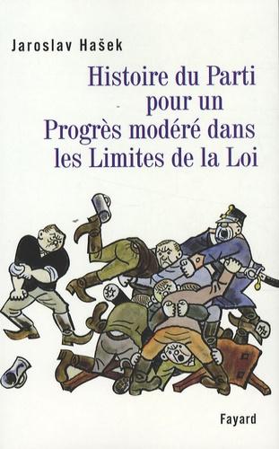 Jaroslav Hasek - Histoire du Parti pour un Progrès modéré dans les Limites de la Loi.