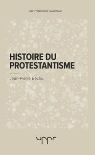 Jean-Pierre Béchu - Histoire du protestantisme.