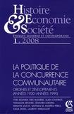 Laurent Warlouzet et Alain Chatriot - Histoire, Economie & Société N° 1, Mars 2008 : La politique de la concurrence communautaire : origines et développements (années 1930-années 1990).