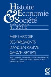 Isabelle Dasque - Histoire, Economie & Société N° 1, Mars 2012 : Faire l'histoire des parlements d'ancien régime (XVIe-XVIIIe siècles).