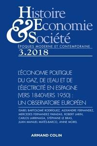 Armand Colin - Histoire, Economie & Société N° 3, septembre 2018 : L'économie politique du gaz, de l'eau et de l'électricité en Espagne (vers 1840 - vers 1950) - Un observatoire européen.