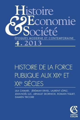 Jean-Noël Luc et Laurent Lopez - Histoire, Economie & Société N° 4, Décembre 2013 : Histoire de la force publique aux XIXe et XXe siècles.