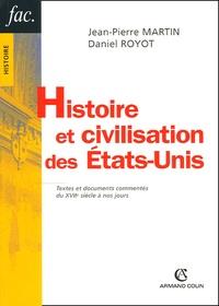 Jean-Pierre Martin et Daniel Royot - Histoire et civilisation des Etas-Unis - Textes et documents commentés du XVIIe siècle à nos jours.