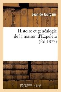 Jean de Jaurgain - Histoire et généalogie de la maison d'Ezpeleta (Éd.1877).