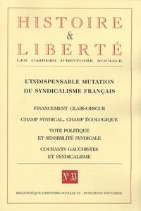 Pierre Rigoulot - Histoire et Liberté N° 33, Hiver 2007-20 : L'indispensable mutation du syndicalisme français.