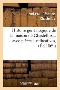 Henri-Paul César Chastellux (de) - Histoire généalogique de la maison de Chastellux avec pièces justificatives (Éd.1869).