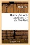Claude Devic - Histoire générale de Languedoc : T. 7 (Éd.1840-1846).